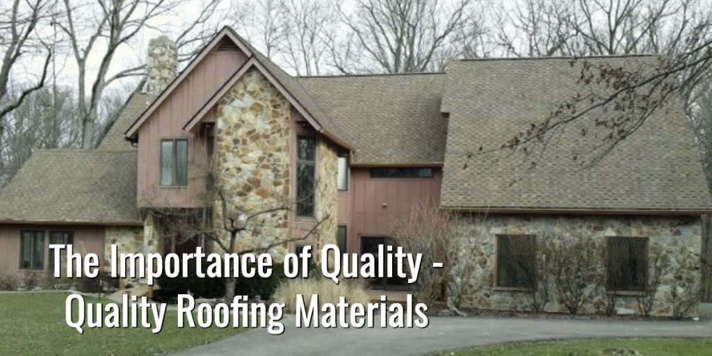 The Importance of Quality Quality Roofing Materials