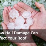 How Does Hail Damage Affect Your Roofing?