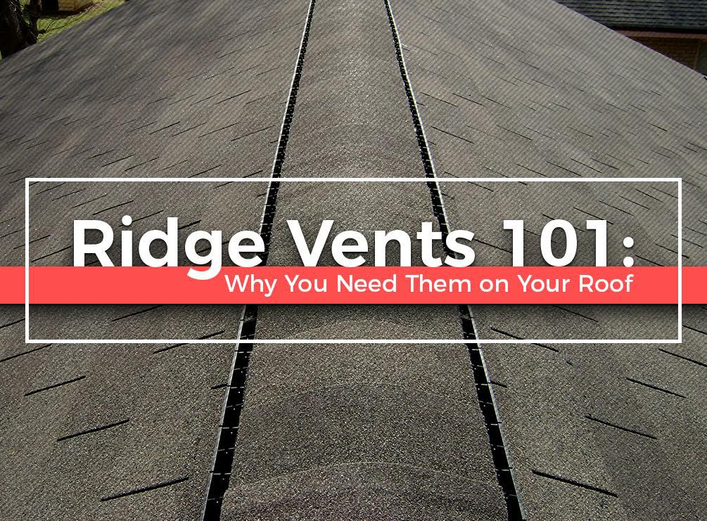 Ridge Vents 101 Why You Need Them On Your Roof