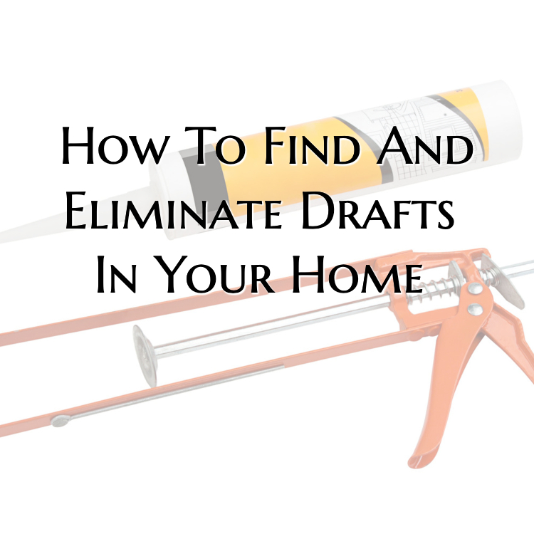 How To Find And Eliminate Drafts In Your Home