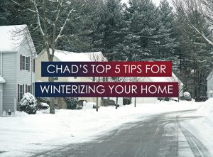 Chad's Top 5 Home Winterizing Tips