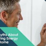 4 Myths About Saving Energy at Home