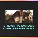 3 Proven Tips to Choose a Timeless Roof Style